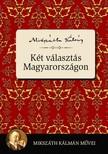 MIKSZÁTH KÁLMÁN - Két választás Magyarországon [eKönyv: epub, mobi]<!--span style='font-size:10px;'>(G)</span-->