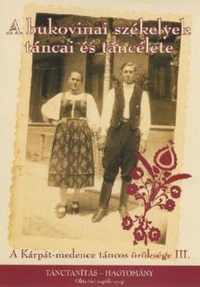 - A BUKOVINAI SZÉKELYEK TÁNCAI ÉS TÁNCÉLETE - DVD - A KÁRPÁT M. TÁNCOS Ö. III