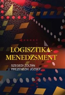 Szegedi Zoltán - Prezenszki József - Logisztika-menedzsment [eKönyv: pdf]
