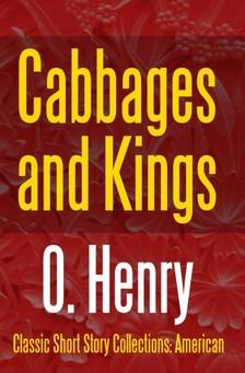 O. HENRY - Cabbages and Kings [eKönyv: epub, mobi]