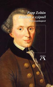 Papp Zoltán - Elidőzni a szépnél- Kant esztétikájáról