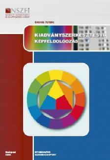 Énekes Ferenc - 233097206001-5 KIADVÁNYSZERKESZTÉS II. KÉPFELDOLGOZÁS