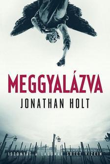 Jonathan Holt - MEGGYALÁZVA