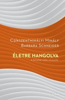 Barbara Schneider Csíkszentmihályi Mihály - - Életre hangolva - A felnőtté válás útvesztői [eKönyv: epub, mobi]