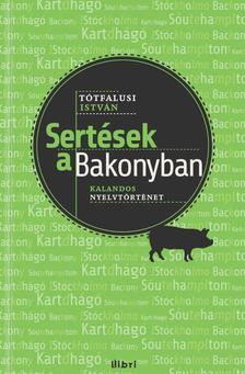 Tótfalusi István - SERTÉSEK A BAKONYBAN