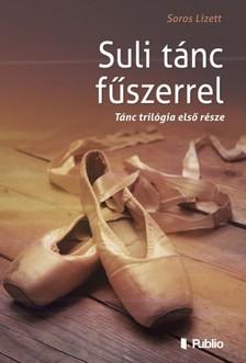 Lizett Soros - Suli tánc fűszerrel [eKönyv: epub, mobi]