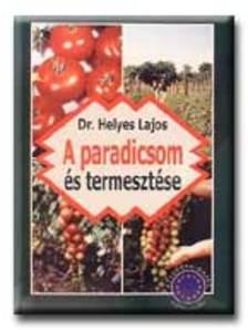 Dr. Helyes Lajos - A paradicsom és termesztése