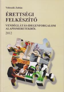 VOLESZÁK ZOLTÁN - ÉRETTSÉGI FELKÉSZÍTŐ VENDÉGLÁTÁS-IDEGENFORG. ALAPISM. 2012