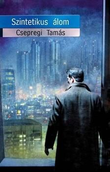 CSEPREGI TAMÁS - Szintetikus álom [eKönyv: epub, mobi]