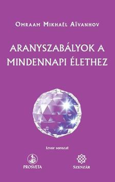 Omraam Mikhael Aivanhov - Aranyszabályok a mindennapi élethez