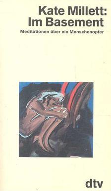 MILLETT, KATE - Im Basement - Meditationen über ein Menschenopfer [antikvár]