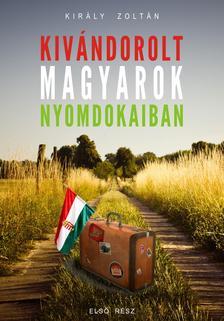 Király Zoltán - Sultanius du Roi - Kivándorolt magyarok nyomdokaiban