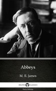 Delphi Classics M. R. James, - Abbeys by M. R. James - Delphi Classics (Illustrated) [eKönyv: epub, mobi]