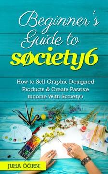 Öörni Juha - Beginner's Guide to Society6 [eKönyv: epub, mobi]