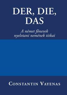 Constantin Vayenas - DER, DIE, DAS A német főnevek nyelvtani nemének titkai