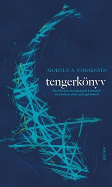 Stroksnes, Morten A. - Tengerkönyv - Sós történet barátságról, kalandról és a felszín alatt nyüzsgő életről