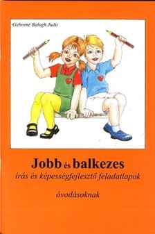 Gabosné Balogh Judit - JOBB ÉS BALKEZES ÍRÁS ÉS KÉPESSÉGFEJLESZTŐ FELADATLAPOK ÓVOD
