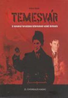 Szőczi Árpád - Temesvár - A romániai forradalom kitörésének valódi története (25. évfordulós kiadás)