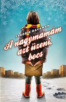 Fredrik Backman - A nagymamám azt üzeni, bocs [eKönyv: epub, mobi]
