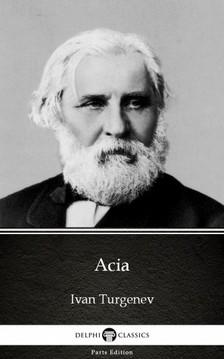 Delphi Classics Ivan Turgenev, - Acia by Ivan Turgenev - Delphi Classics (Illustrated) [eKönyv: epub, mobi]