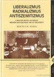 Kovács M. Mária - Liberalizmus,  radikalizmus,  antiszemitizmus [antikvár]