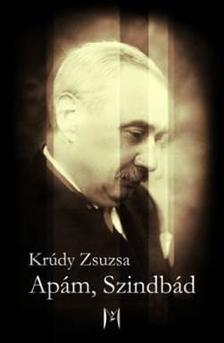 Krúdy Zsuzsa - Apám, Szindbád