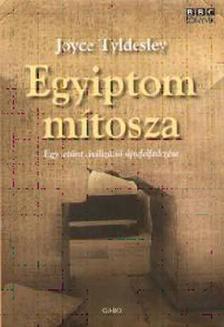 Joyce Tyldesley - EGYIPTOM MÍTOSZA - EGY LETŰNT CIVILIZÁCIÓ ÚJRAFELFEDEZÉSE