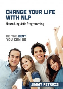 Petruzzi Jimmy - Change Your Life with NLP - Be The Best You Can Be [eKönyv: epub, mobi]