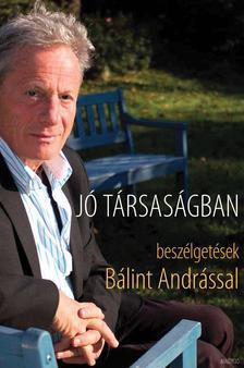 SCHILLER ERZSÉBET - Jó társaságban - Beszélgetések Bálint Andrással
