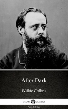 Delphi Classics Wilkie Collins, - After Dark by Wilkie Collins - Delphi Classics (Illustrated) [eKönyv: epub, mobi]