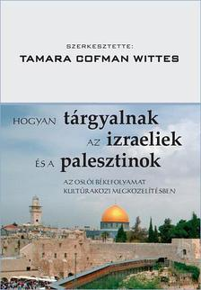 TAMARA COFMAN WITTES - Hogyan tárgyalnak az izraeliek és a palesztinok