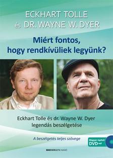 Eckhart Tolle - Dr. Wayne  W. Dyer - MIÉRT FONTOS, HOGY RENDKÍVÜLIEK LEGYÜNK? DVD-MELLÉKLETTEL
