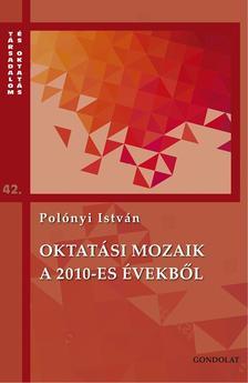 Polónyi István - Oktatási mozaik a 2010-es évekről