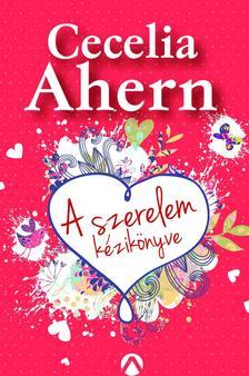 Cecelia Ahern - A szerelem kézikönyve
