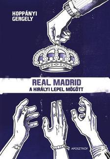Koppányi Gergely - Real Madrid - A királyi lepel mögött