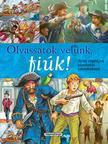 Olvassatok velünk, fiúk! - Híres regények gyerekeknek<!--span style='font-size:10px;'>(G)</span-->