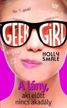 Holly Smale - Geek girl 5 - A lány, aki előtt nincs akadály - No. 1. Geek! [eKönyv: epub, mobi]
