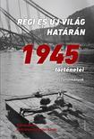 Ignácz Károly- Feitl István (szerk.) - Régi és új világ határán - 1945 történetei - ÜKH 2018<!--span style='font-size:10px;'>(G)</span-->