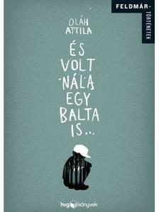 Oláh Attila - És volt nála egy balta is...