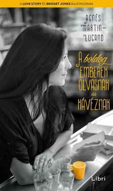 Agnes Martin-Lugand - A boldog emberek olvasnak és kávéznak