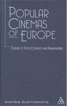 ELEFTHERIOTIS, DIMITRIS - Popular Cinemas of Europe -Studies of Texts, Contexts and Frameworks [antikvár]