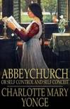Yonge Charlotte Mary - Abbeychurch: Or Self Control and Self Conceit [eKönyv: epub,  mobi]