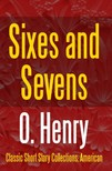 O HENRY - Sixes and Sevens [eKönyv: epub,  mobi]