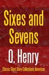 O. HENRY - Sixes and Sevens [eKönyv: epub, mobi]
