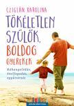 Cziglán Karolina - Tökéletlen szülők, boldog gyerekek - Ráhangolódás, önelfogadás, együttérzés<!--span style='font-size:10px;'>(G)</span-->