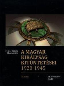 Fekete Ferenc - Baum Attila - A magyar királyság kitüntetései 1920-1945 III.kötet