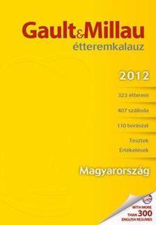 Molnár B. Tamás (szerk.) - Gault&Millau Étteremkalauz 2012 - Magyarország