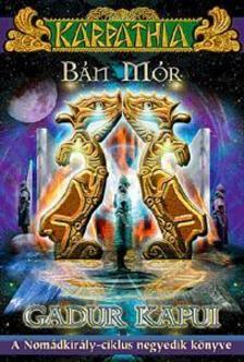 BÁN MÓR - Gadur kapui - A Nomádkirály-ciklus negyedik könyve