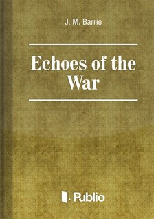 James M. Barrie - Echoes of the War [eKönyv: pdf, epub, mobi]