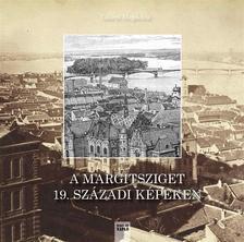 Gilányi Magdolna - A Margitsziget 19. századi képeken